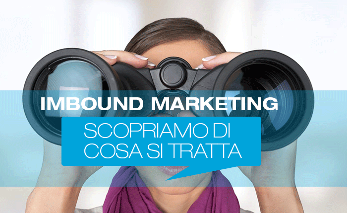 Inbound marketing, scopriamo di cosa si tratta