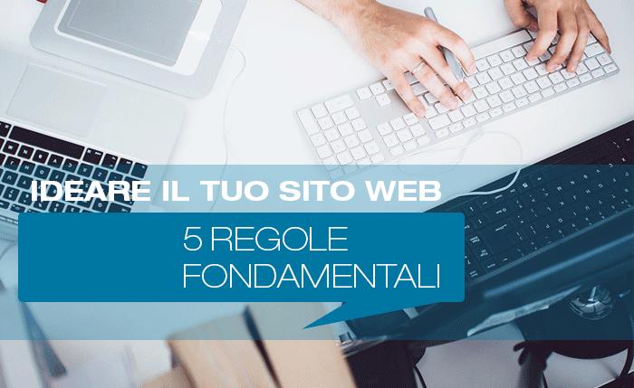 Ideare il tuo sito web: 5 regole fondamentali